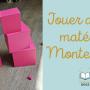 Laisser l'enfant jouer avec le matériel Montessori